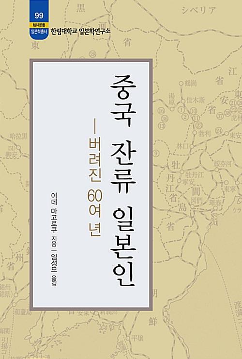 중국 잔류 일본인 - 버려진 60여 년 - 한림신서 일본학총서 99 (알작34코너)